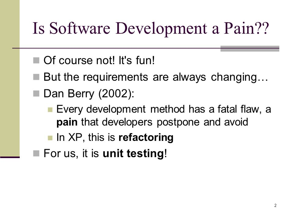 2 Is Software Development a Pain . Of course not.