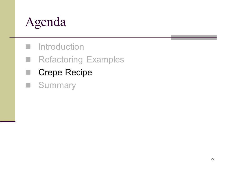 27 Agenda Introduction Refactoring Examples Crepe Recipe Summary