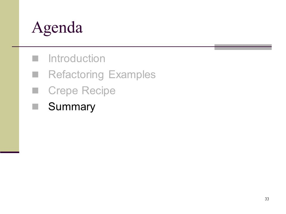 33 Agenda Introduction Refactoring Examples Crepe Recipe Summary