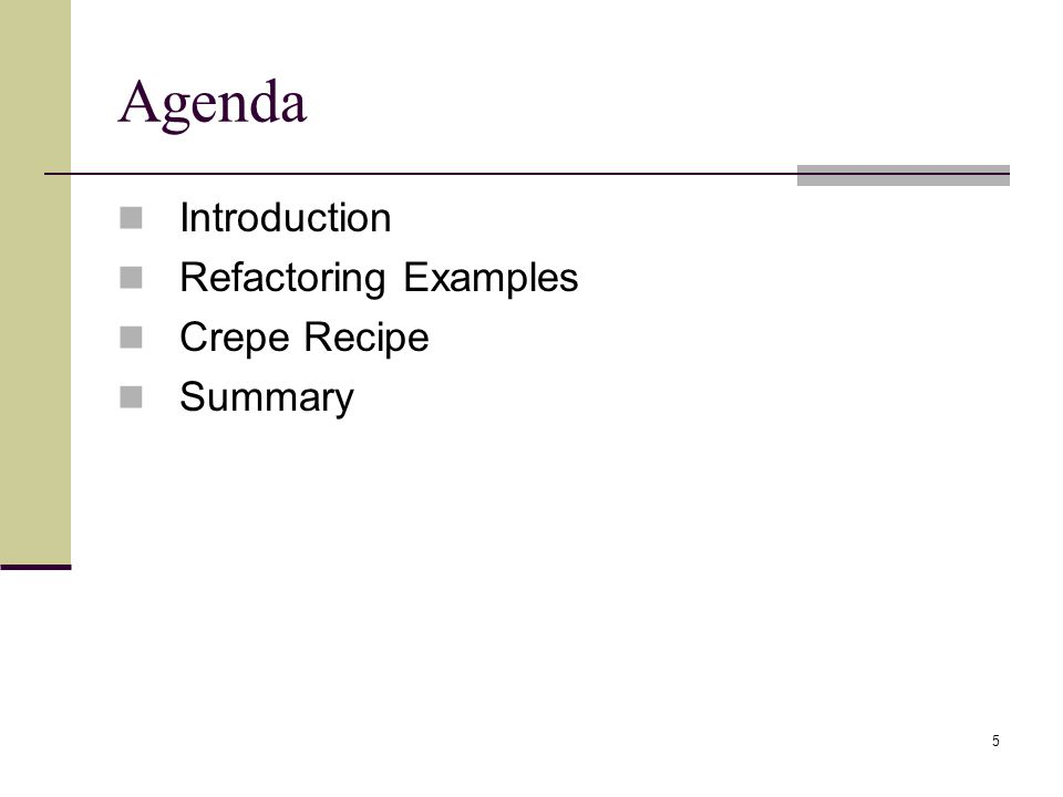 5 Agenda Introduction Refactoring Examples Crepe Recipe Summary