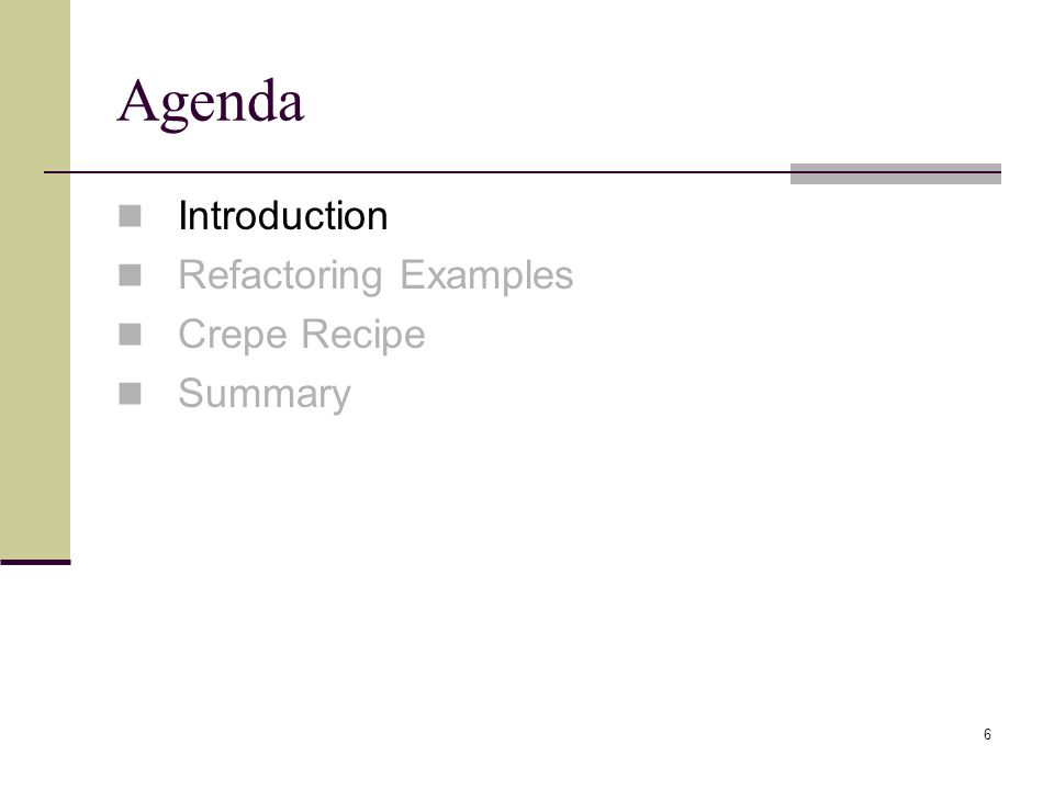 6 Agenda Introduction Refactoring Examples Crepe Recipe Summary