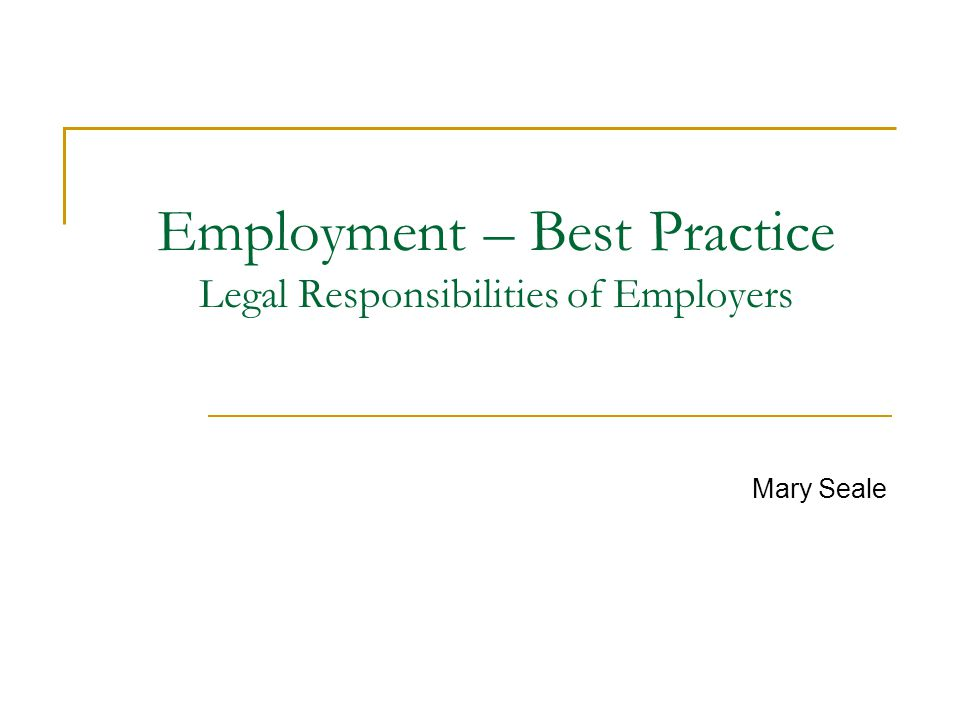 Overview Employment relationship Employment status Employment rights Legislation Regulation Summary of the employers obligations Additional considerations for employers Further information