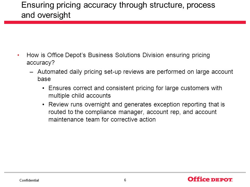 Confidential 66 Ensuring pricing accuracy through structure, process and oversight How is Office Depots Business Solutions Division ensuring pricing accuracy.