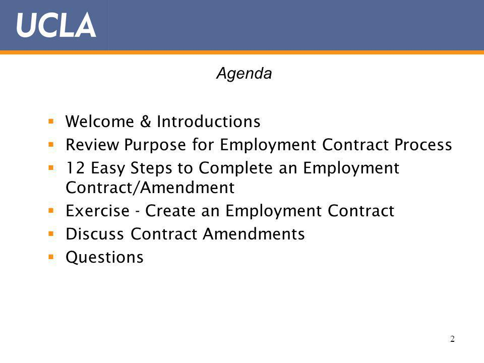 2 Welcome & Introductions Review Purpose for Employment Contract Process 12 Easy Steps to Complete an Employment Contract/Amendment Exercise - Create an Employment Contract Discuss Contract Amendments Questions Agenda