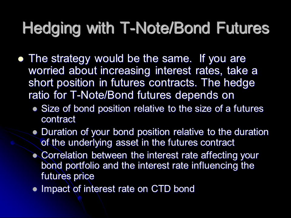 Hedging with T-Note/Bond Futures The strategy would be the same.