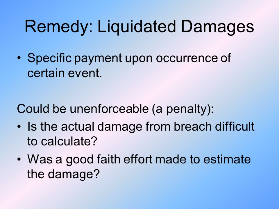 Remedy: Liquidated Damages Specific payment upon occurrence of certain event.