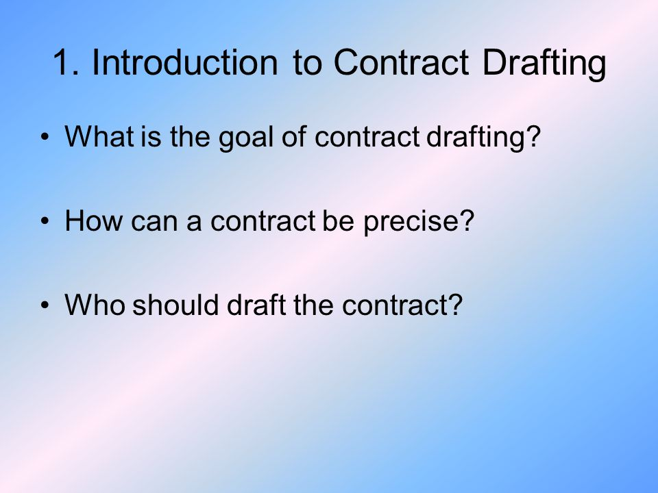 1.Introduction to Contract Drafting What is the goal of contract drafting.