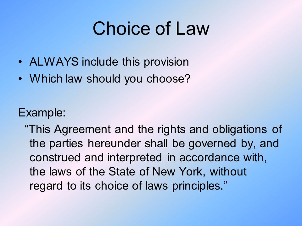 Choice of Law ALWAYS include this provision Which law should you choose.