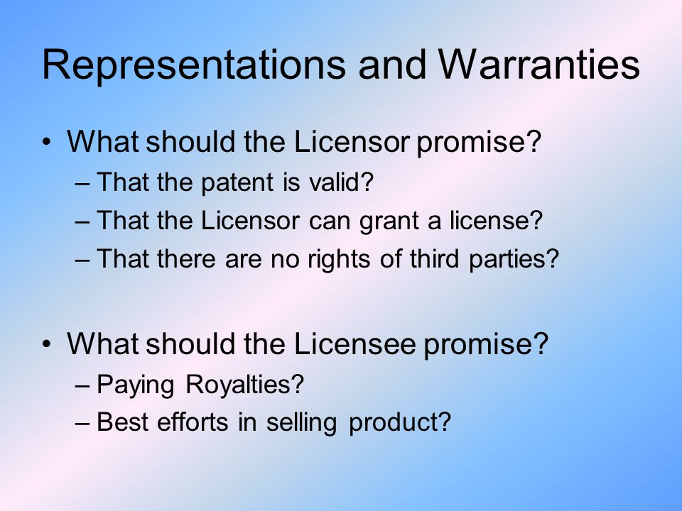Representations and Warranties What should the Licensor promise.