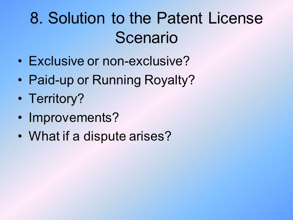 8.Solution to the Patent License Scenario Exclusive or non-exclusive.