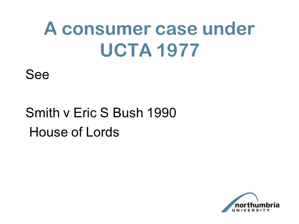 A consumer case under UCTA 1977 See Smith v Eric S Bush 1990 House of Lords
