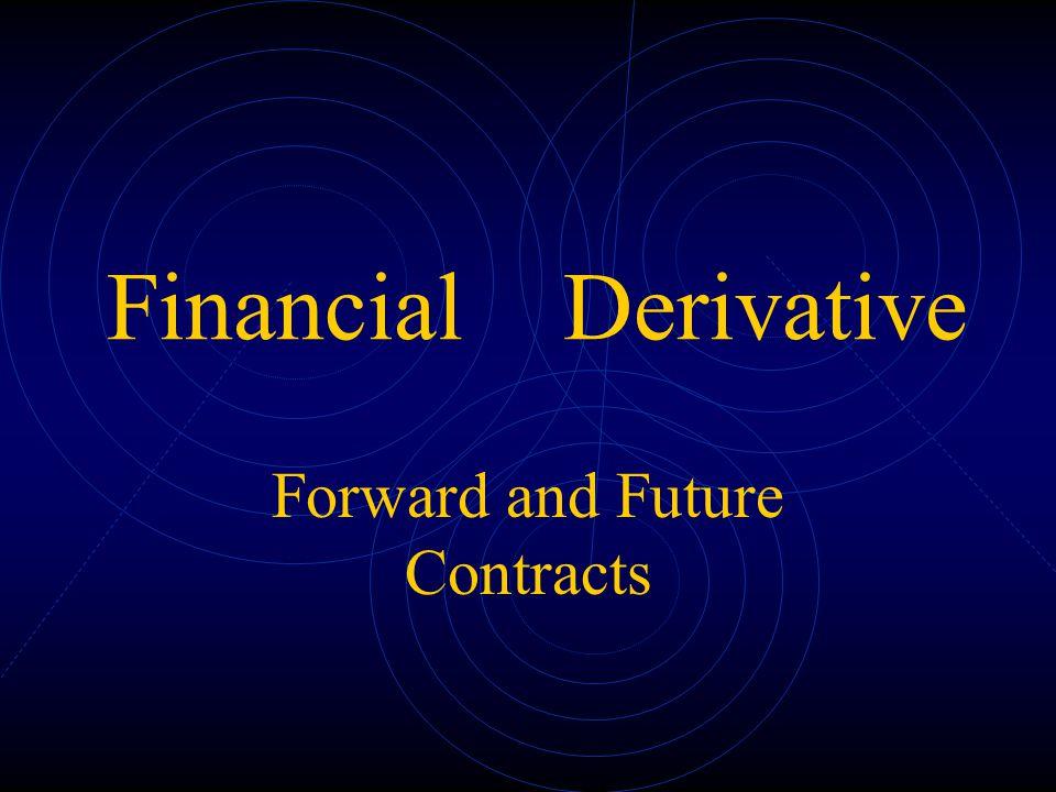 Financial Derivative Forward and Future Contracts