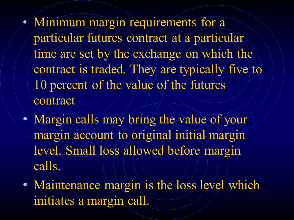 Minimum margin requirements for a particular futures contract at a particular time are set by the exchange on which the contract is traded. They are t