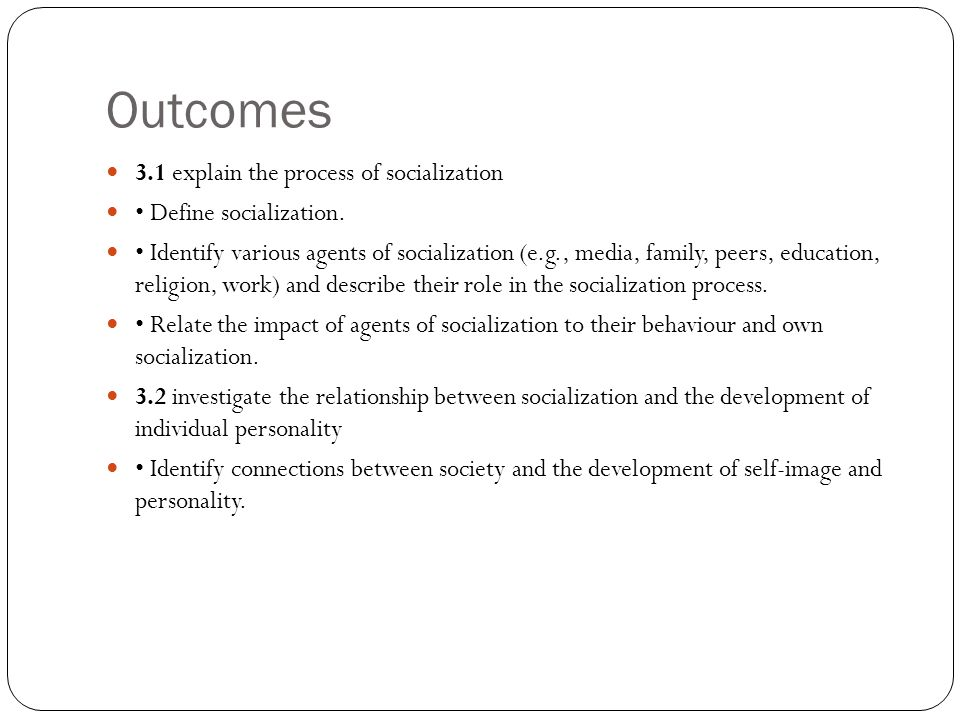 Outcomes 3.1 explain the process of socialization Define socialization.