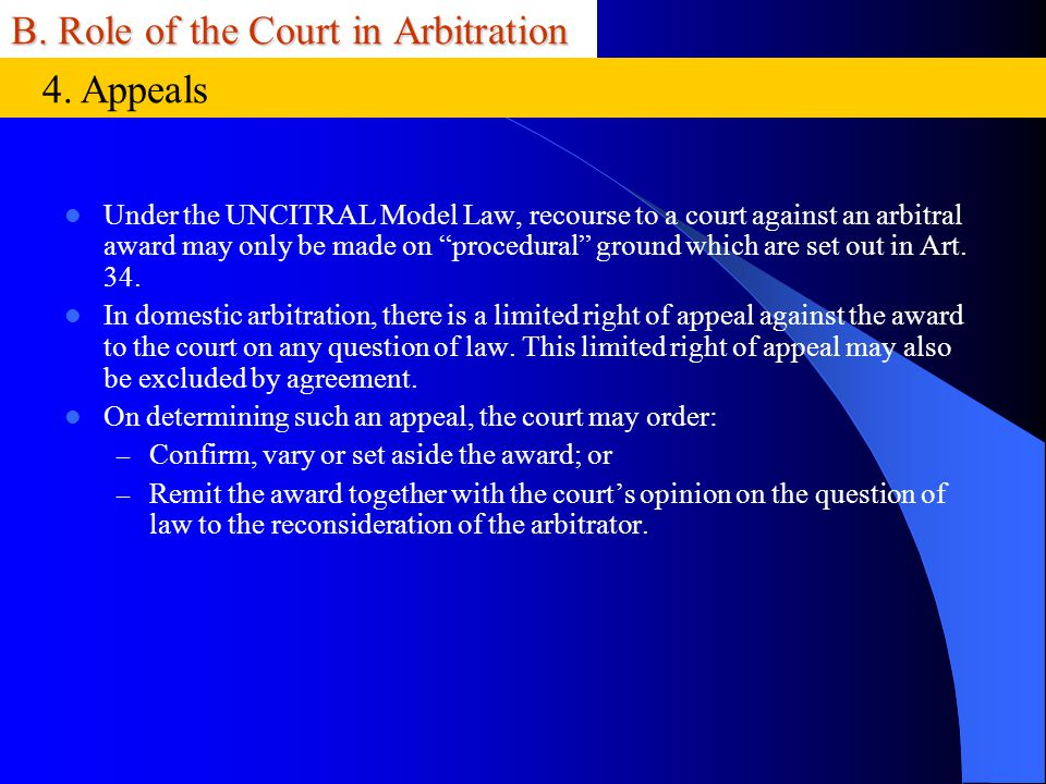 B. Role of the Court in Arbitration Under the UNCITRAL Model Law, recourse to a court against an arbitral award may only be made on procedural ground