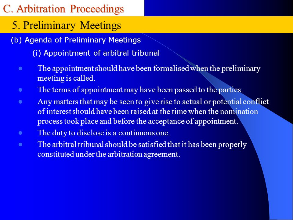 C. Arbitration Proceedings The appointment should have been formalised when the preliminary meeting is called. The terms of appointment may have been