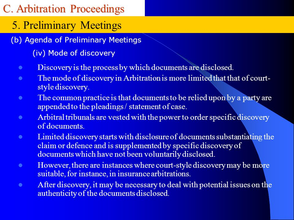 C. Arbitration Proceedings Discovery is the process by which documents are disclosed. The mode of discovery in Arbitration is more limited that that o
