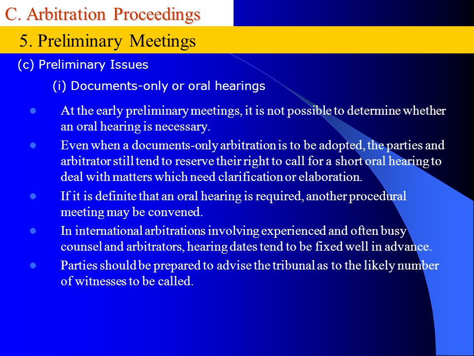 C. Arbitration Proceedings At the early preliminary meetings, it is not possible to determine whether an oral hearing is necessary. Even when a docume