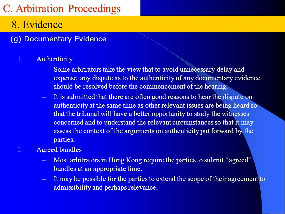 C. Arbitration Proceedings 1.Authenticity – Some arbitrators take the view that to avoid unnecessary delay and expense, any dispute as to the authenti