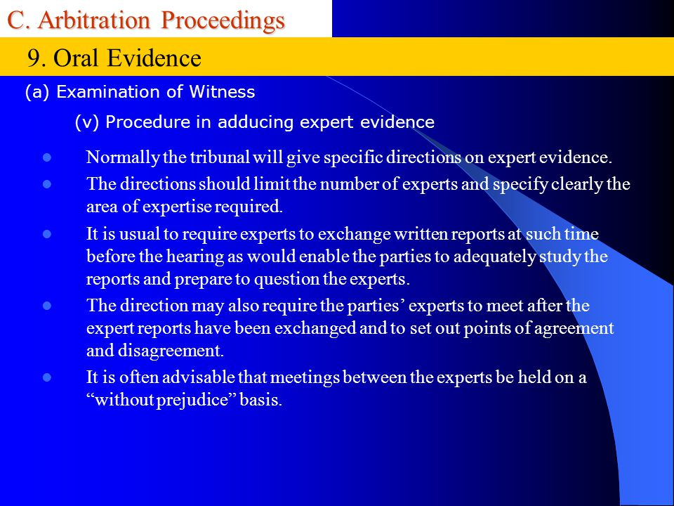 C. Arbitration Proceedings Normally the tribunal will give specific directions on expert evidence. The directions should limit the number of experts a