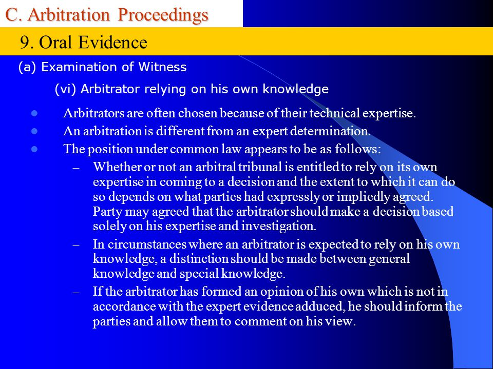 C. Arbitration Proceedings Arbitrators are often chosen because of their technical expertise. An arbitration is different from an expert determination