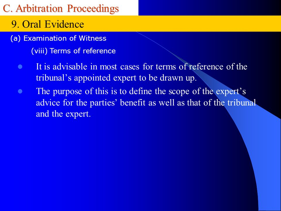 C. Arbitration Proceedings It is advisable in most cases for terms of reference of the tribunals appointed expert to be drawn up. The purpose of this