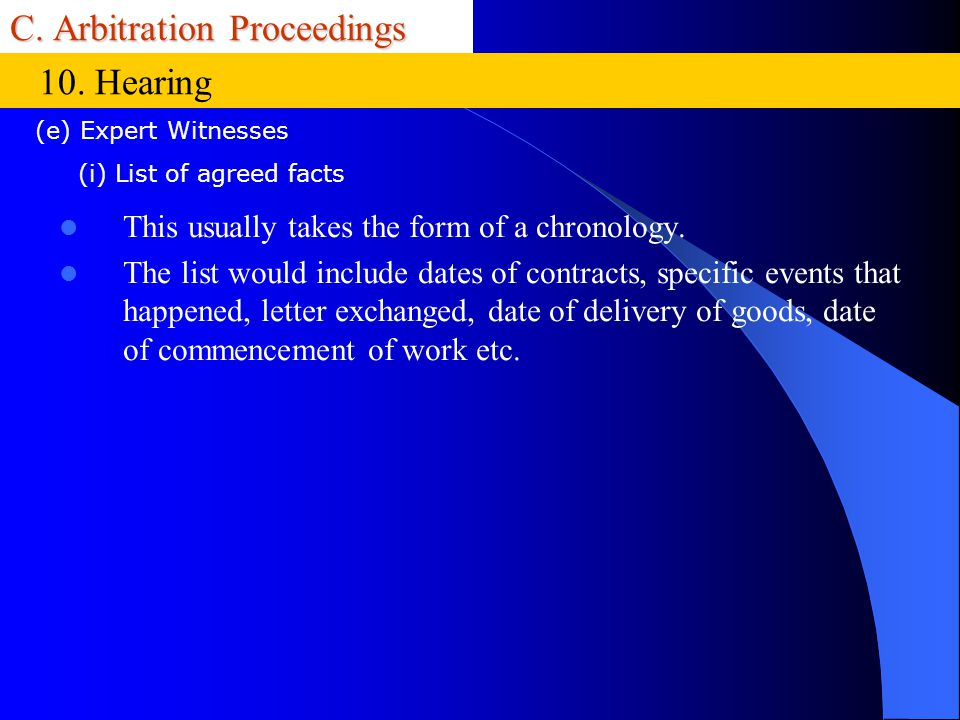 C. Arbitration Proceedings This usually takes the form of a chronology. The list would include dates of contracts, specific events that happened, lett