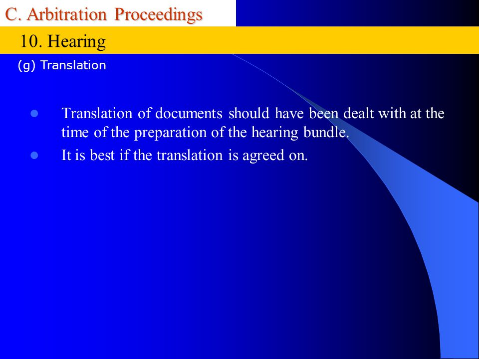 C. Arbitration Proceedings Translation of documents should have been dealt with at the time of the preparation of the hearing bundle. It is best if th