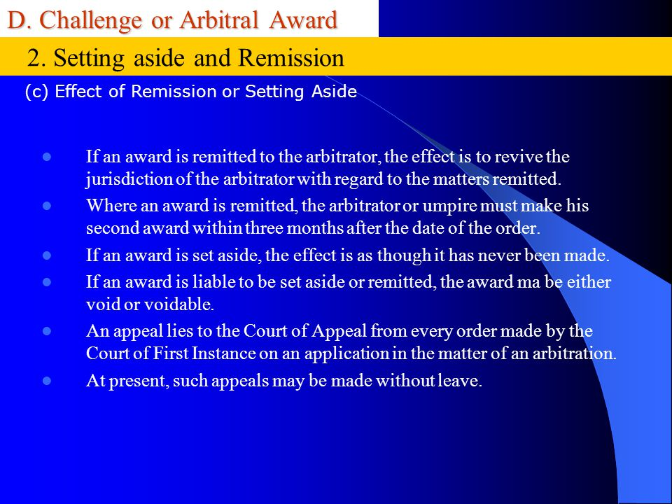 D. Challenge or Arbitral Award If an award is remitted to the arbitrator, the effect is to revive the jurisdiction of the arbitrator with regard to th