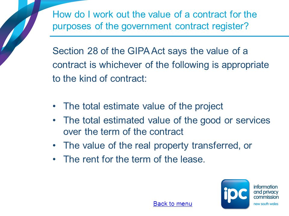 How do I work out the value of a contract for the purposes of the government contract register? Section 28 of the GIPA Act says the value of a contrac