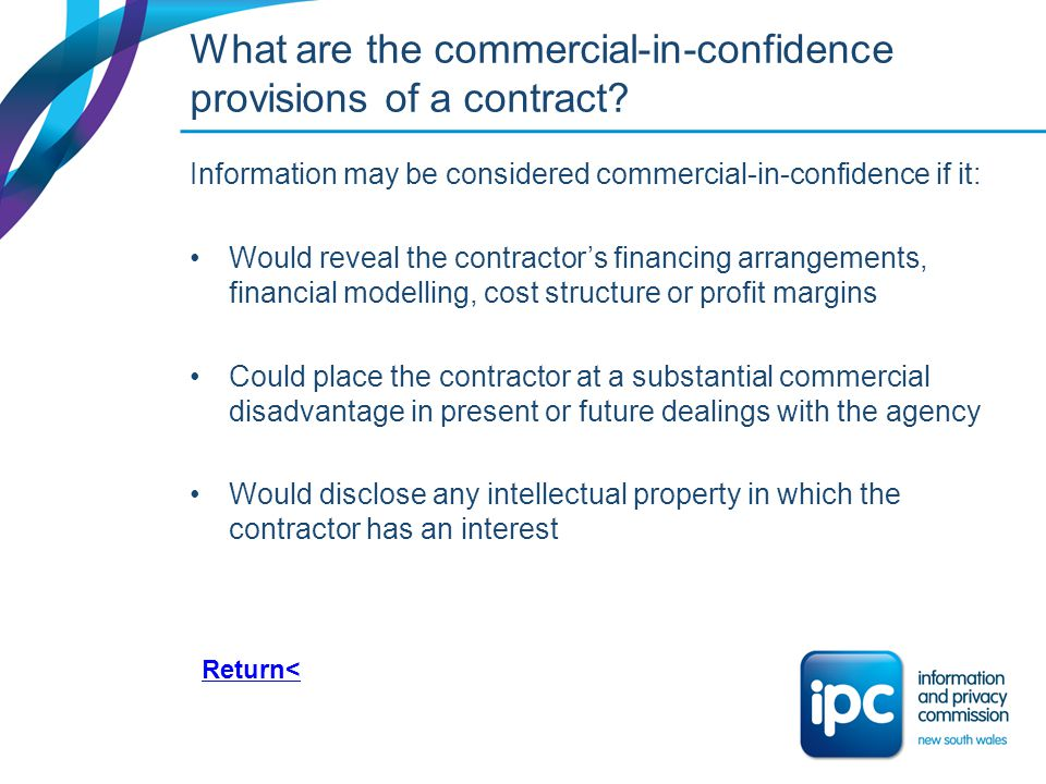 What are the commercial-in-confidence provisions of a contract? Information may be considered commercial-in-confidence if it: Would reveal the contrac