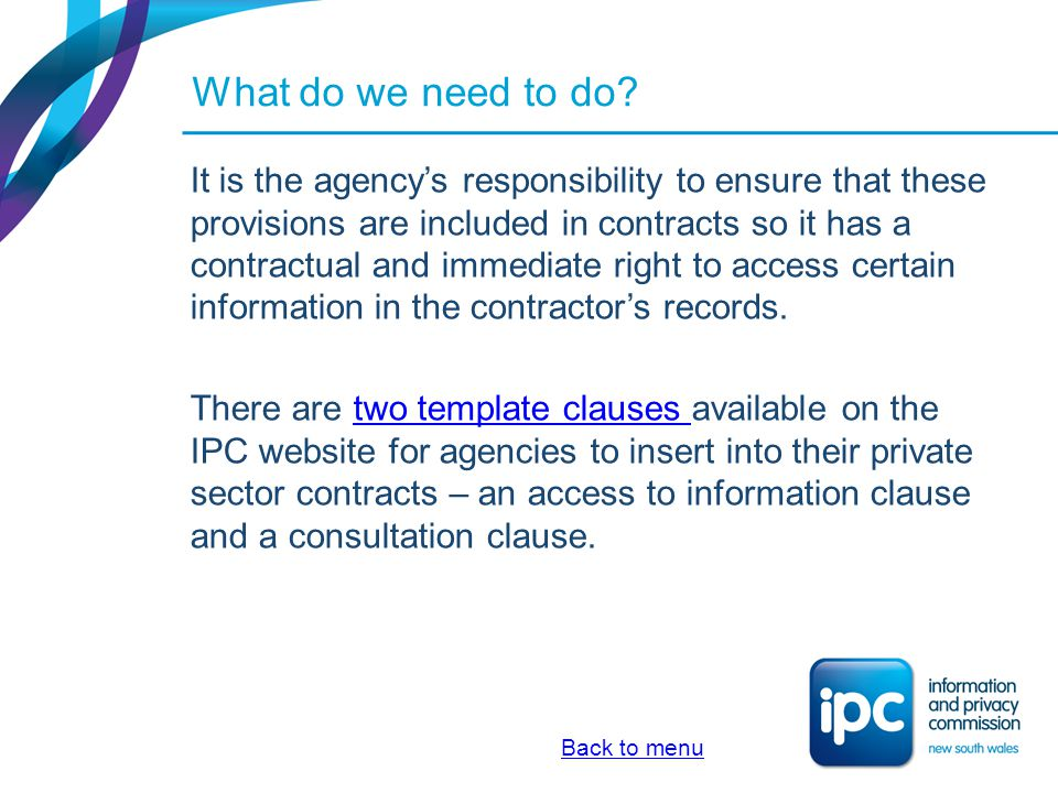 What do we need to do? It is the agencys responsibility to ensure that these provisions are included in contracts so it has a contractual and immediat