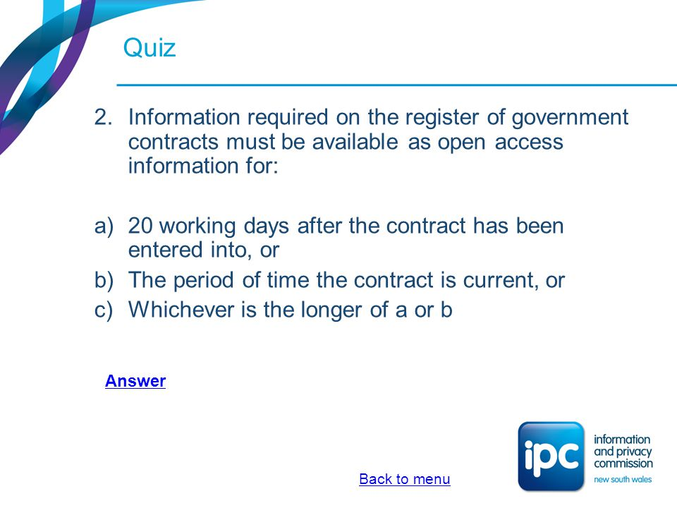 Quiz 2.Information required on the register of government contracts must be available as open access information for: a)20 working days after the cont