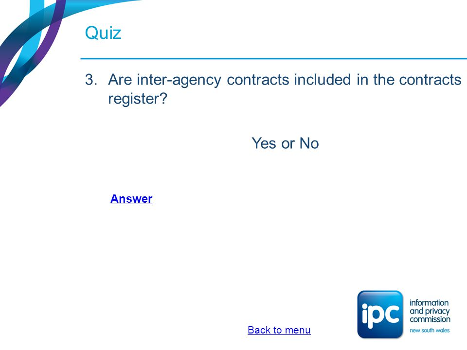 Quiz 3.Are inter-agency contracts included in the contracts register? Yes or No Back to menu Answer
