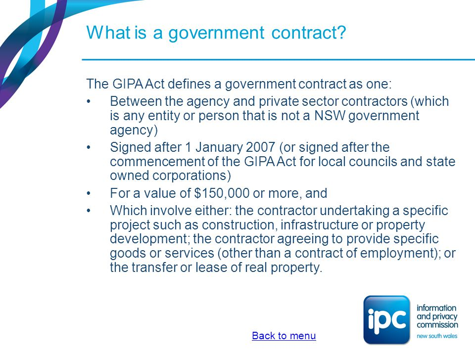 What is a government contract? The GIPA Act defines a government contract as one: Between the agency and private sector contractors (which is any enti