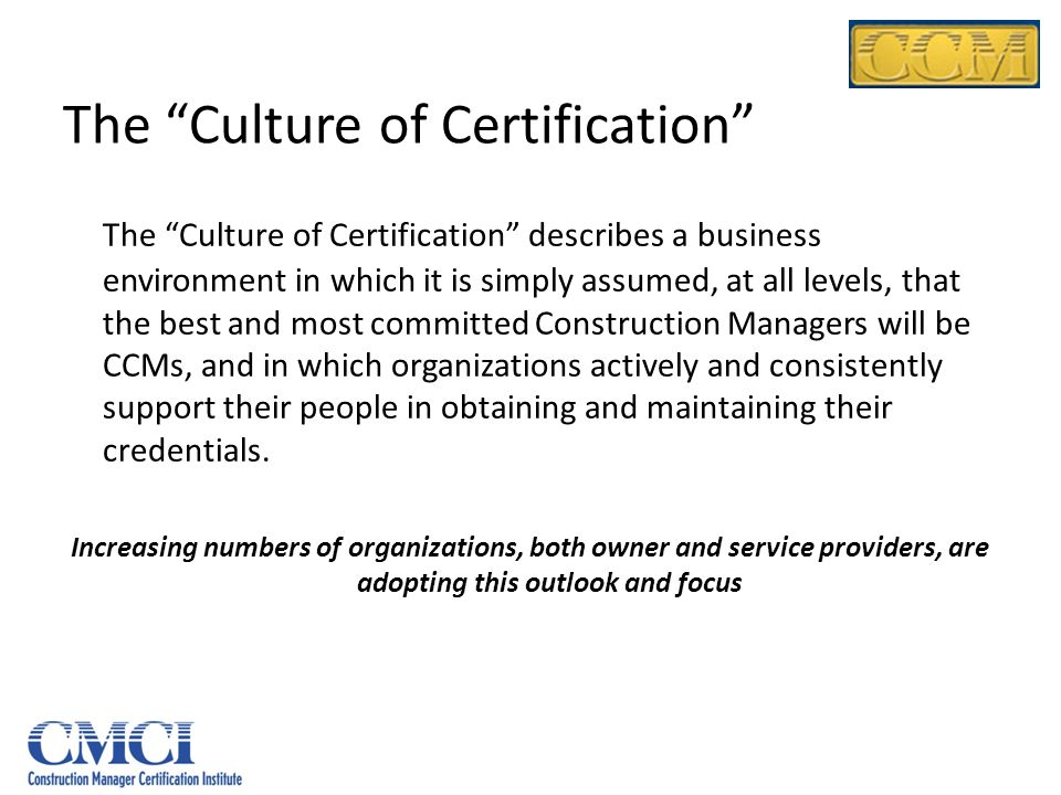 The Culture of Certification The Culture of Certification describes a business environment in which it is simply assumed, at all levels, that the best