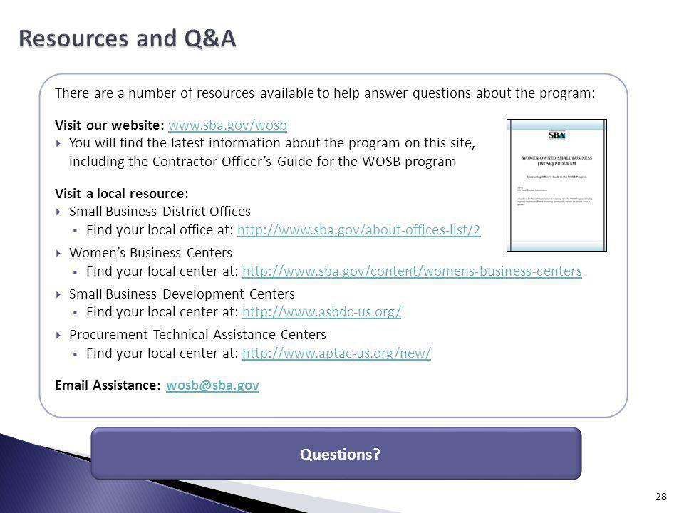 28 There are a number of resources available to help answer questions about the program: Visit our website: www.sba.gov/wosbwww.sba.gov/wosb You will