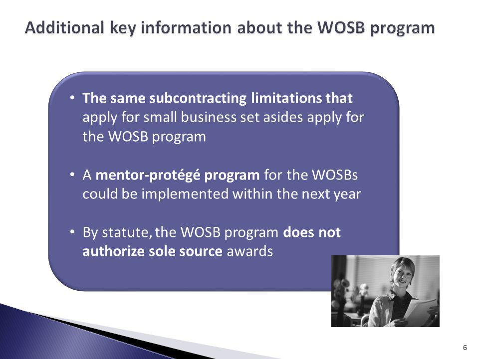 6 The same subcontracting limitations that apply for small business set asides apply for the WOSB program A mentor-protégé program for the WOSBs could