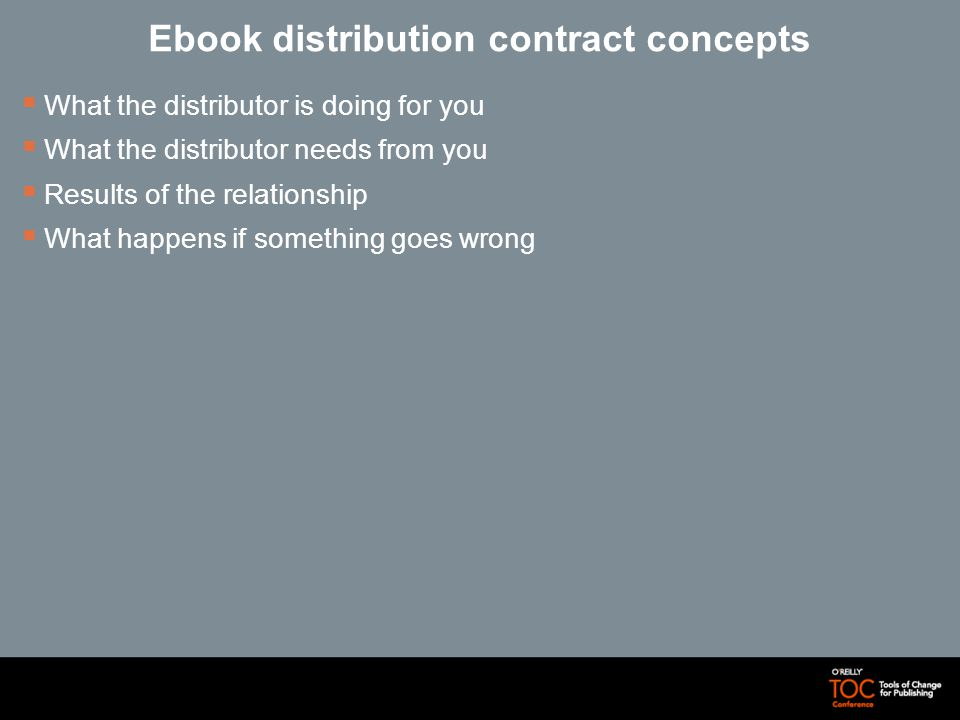 Ebook distribution contract concepts What the distributor is doing for you What the distributor needs from you Results of the relationship What happens if something goes wrong