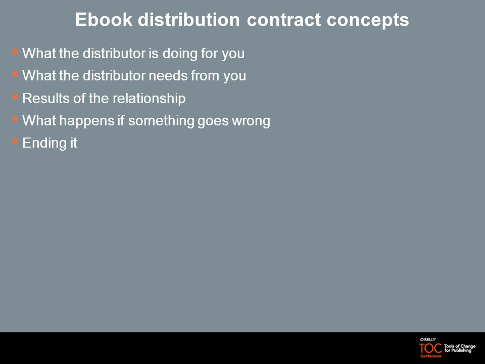 Ebook distribution contract concepts What the distributor is doing for you What the distributor needs from you Results of the relationship What happens if something goes wrong Ending it