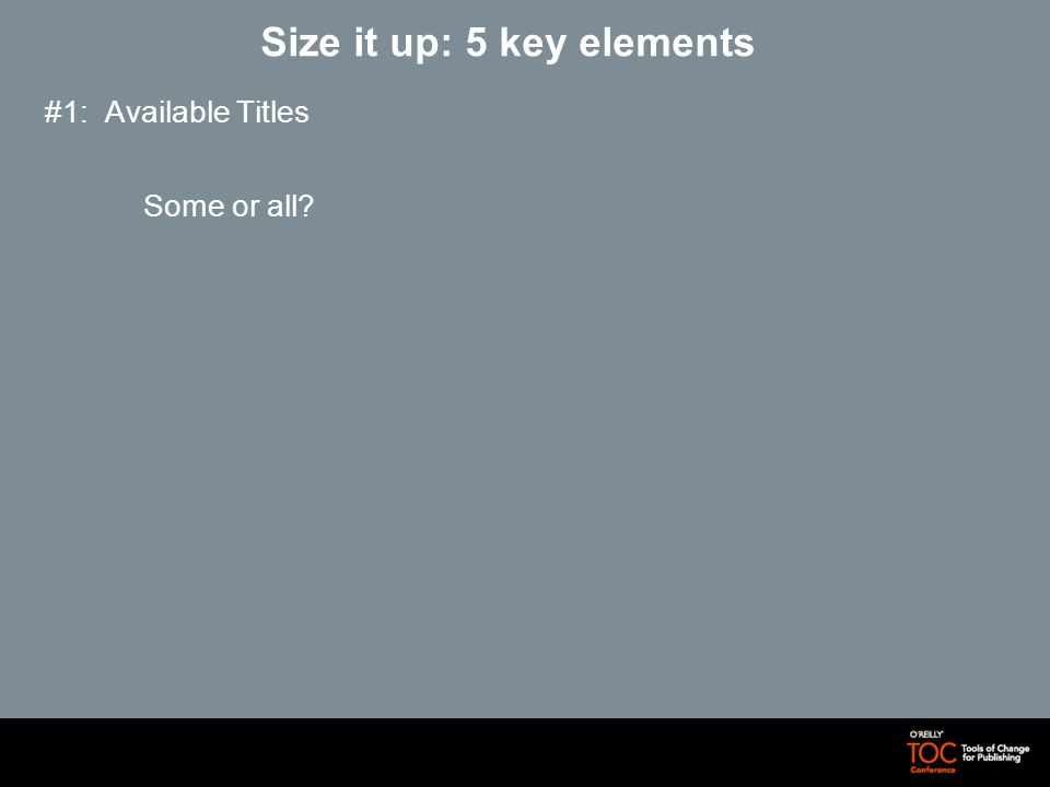 Size it up: 5 key elements #1: Available Titles Some or all