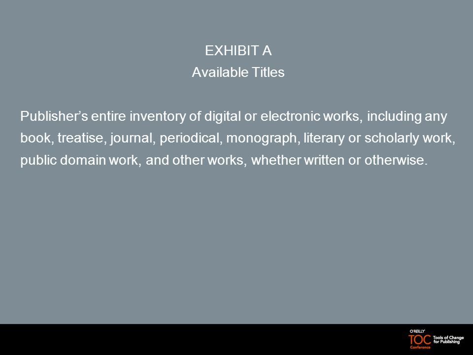 EXHIBIT A Available Titles Publishers entire inventory of digital or electronic works, including any book, treatise, journal, periodical, monograph, literary or scholarly work, public domain work, and other works, whether written or otherwise.