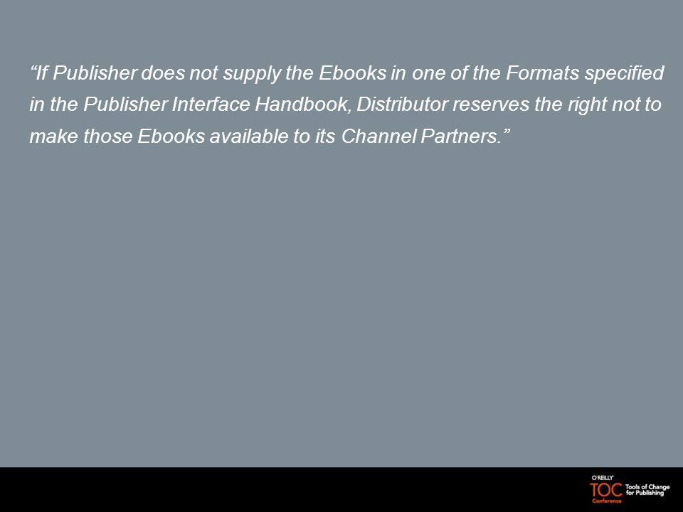 If Publisher does not supply the Ebooks in one of the Formats specified in the Publisher Interface Handbook, Distributor reserves the right not to make those Ebooks available to its Channel Partners.