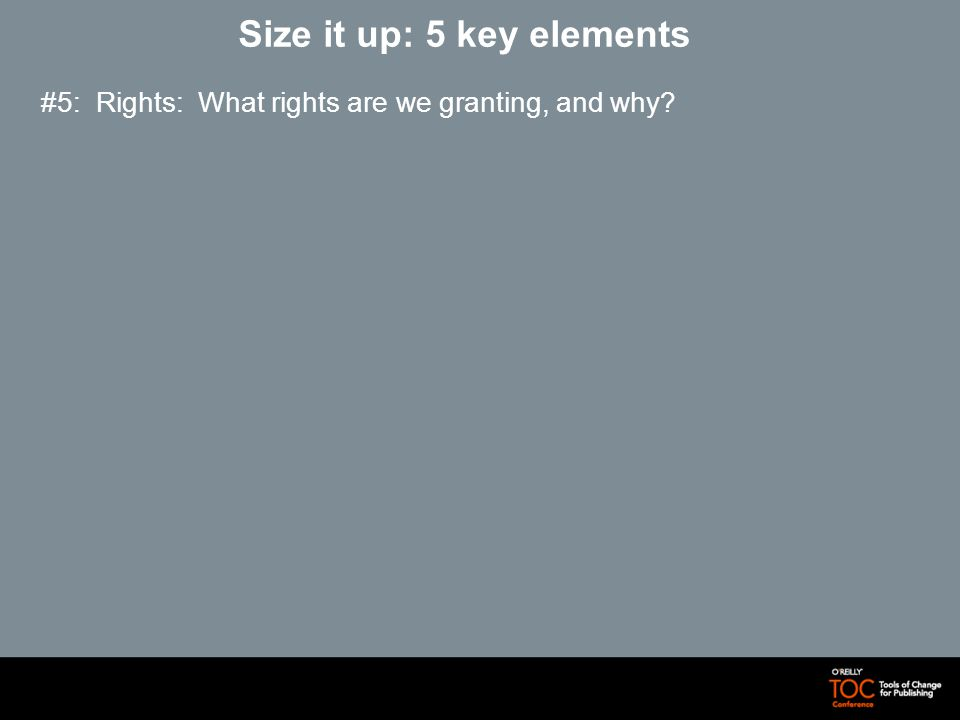 Size it up: 5 key elements #5: Rights: What rights are we granting, and why