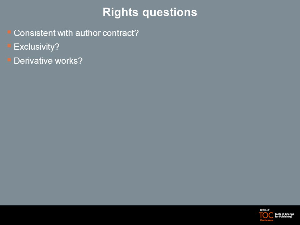Rights questions Consistent with author contract Exclusivity Derivative works