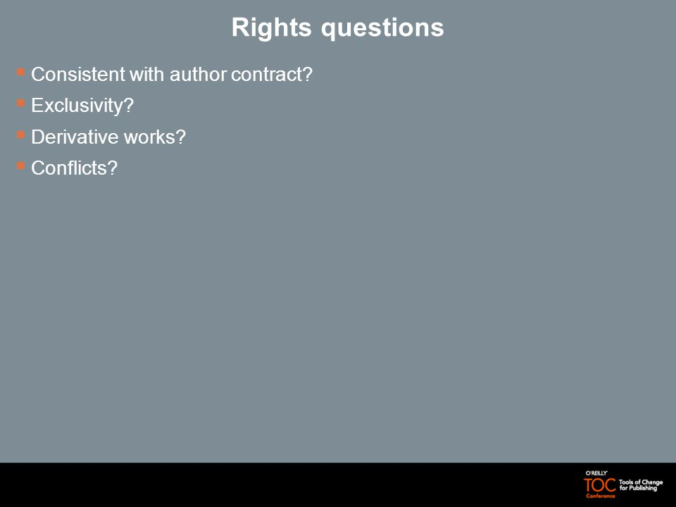 Rights questions Consistent with author contract Exclusivity Derivative works Conflicts
