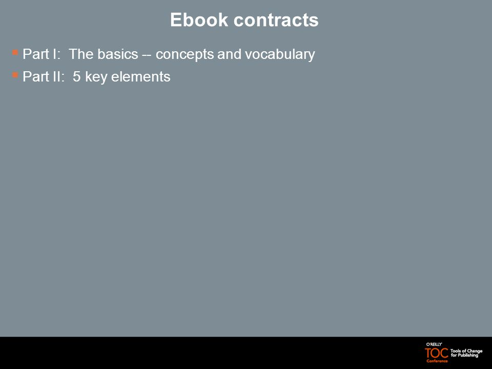 Ebook contracts Part I: The basics -- concepts and vocabulary Part II: 5 key elements