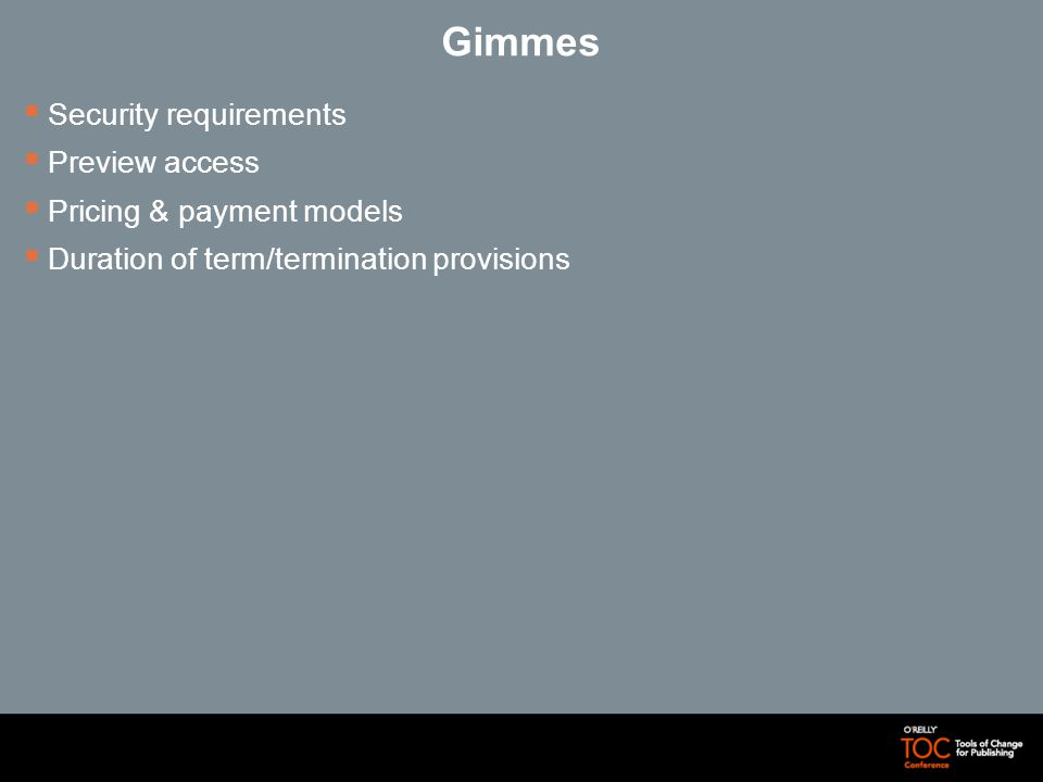 Gimmes Security requirements Preview access Pricing & payment models Duration of term/termination provisions