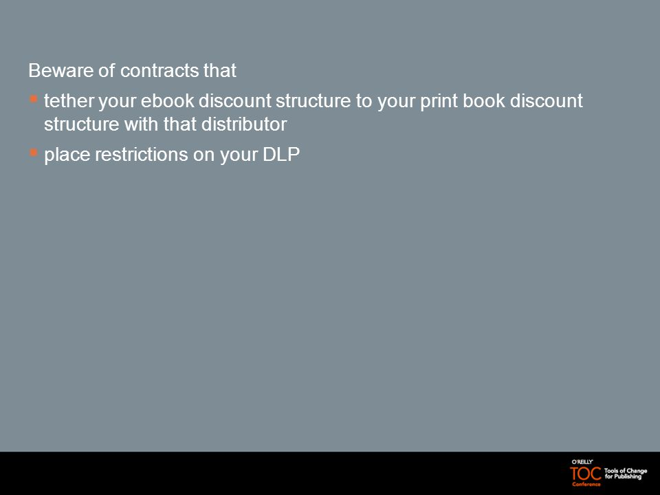 Beware of contracts that tether your ebook discount structure to your print book discount structure with that distributor place restrictions on your DLP