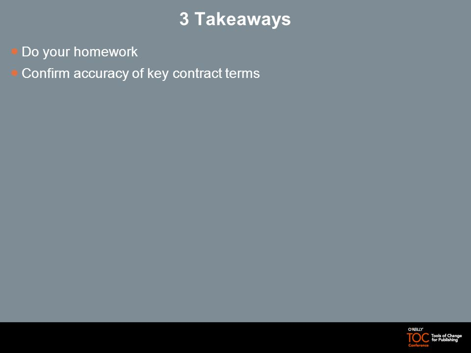 3 Takeaways Do your homework Confirm accuracy of key contract terms